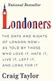 Londoners: The Days and Nights of London Now As Told by Those Who Love It, Hate It, Live It, Have Left It, and Long for It [Lingua Inglese]