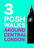 3 Posh Walks Around Central London (English Edition)