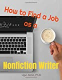 How to Find a Job as a Nonfiction Writer: Job Hunting, Employment, and Career Advancement Guide for Nonfiction Writers