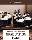 Bravo! 365 Graduation Cake Recipes: A Graduation Cake Cookbook for All Generation (English Edition)