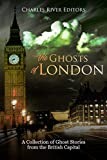 The Ghosts of London: A Collection of Ghost Stories from the British Capital (English Edition)