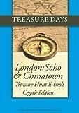 London: Soho & Chinatown treasure hunt: Cryptic Edition (Treasure Hunt E-Books from Treasuredays Book 40) (English Edition)