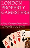 LONDON PROPERTY GAMESTERS: A Story of Intrigue Boom & Bust (English Edition)