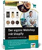 Der eigene Webshop mit Shopify: Die verständliche Anleitung. Einstieg ohne Vorwissen, inkl. Tipps zu SEO, Marketing, DSGVO und Internetrecht