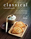 Classical Cookbook: Mouth-Watering Exquisite Recipes from Little Women (English Edition)