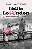 I fell in LoVEndon. Come innamorarsi a Londra