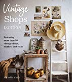 Vintage Shops London: Featuring More Than 50 Vintage Shops, Markets and Stalls