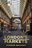 London's Markets: From Smithfield to Portobello Road [Lingua Inglese]