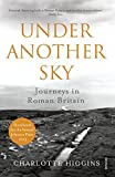 Under Another Sky: Journeys in Roman Britain [Lingua Inglese]