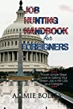 Job Hunting Handbook For Foreigners: Proven Simple Steps Guide To Getting Your Dream Job In The USA As A Foreigner