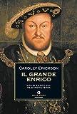 Il grande Enrico: Vita di Enrico VIII, re d'Inghilterra (Oscar storia Vol. 305)