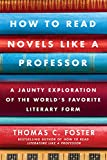 How to Read Novels Like a Professor: A Jaunty Exploration of the World's Favorite Literary Form (English Edition)
