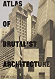 Atlas of Brutalist Architecture [Lingua inglese]