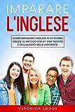 IMPARARE L'INGLESE: Come imparare l'inglese in 20 giorni grazie al metodo step by step testato e collaudato nelle università