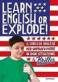 Learn english or explode! Il corso di inglese per sopravvivere in ogni situazione