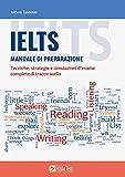 IELTS. Manuale di preparazione. Tecniche, strategie e simulazioni d'esame, complete di tracce audio
