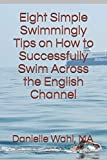 Eight Simple Swimmingly Tips on How to Successfully Swim Across the English Channel