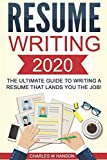 Resume: Writing 2020 The Ultimate Guide to Writing a Resume that Lands YOU the Job!