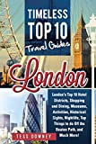 London: London's Top 10 Hotel Districts, Shopping and Dining, Museums, Activities, Historical Sights, Nightlife, Top Things to do Off the Beaten Path, ... Top 10 Travel Guides (English Edition)