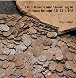 Coin Hoards and Hoarding in Roman Britain AD 43-c.498