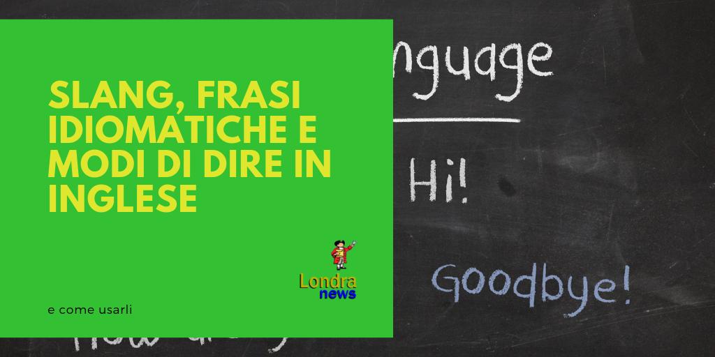 Slang, frasi idiomatiche e modi di dire in inglese